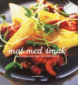 Mat med smak : 350 recept från Ica provkök : med inspiration från fem världsdelar