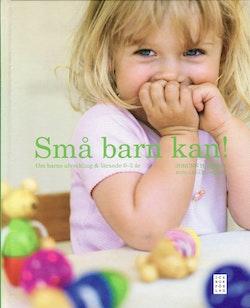 Små barn kan! : om barns utveckling & lärande 0-5 år