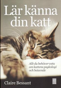 Lär känna din katt : allt du behöver veta om kattens psykologi och beteende