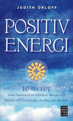 Positiv energi :10 recept som omvandlar trötthet, stress och rädsla till livsglädje, styrka och kärlek