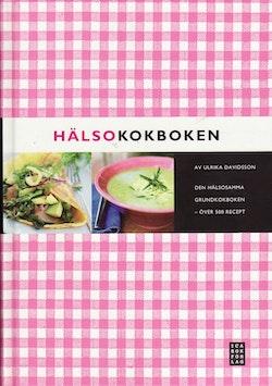 Hälsokokboken : den hälsosamma grundkokboken - över 500 recept