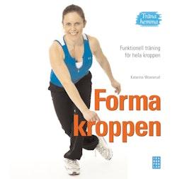 Forma kroppen : funktionell träning för hela kroppen - träna hemma