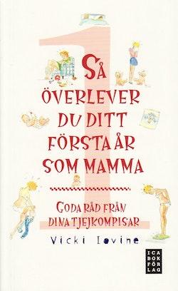 Så överlever du ditt första år som mamma : goda råd från dina tjejkompisar