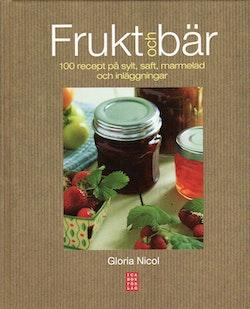 Frukt och bär : 100 recept på sylt, saft, marmelad och inläggningar