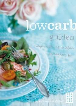 Lowcarb-guiden : vägen till ett smalare och sundare liv