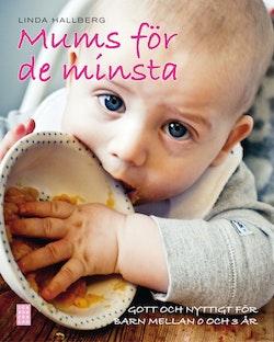 Mums för de minsta : gott och nyttigt för barn mellan 0 och 3 år