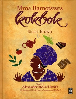 Mma Ramotswes kokbok : mat för traditionellt byggda läsare