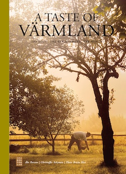 A taste of Värmland : the food, the environment, the people