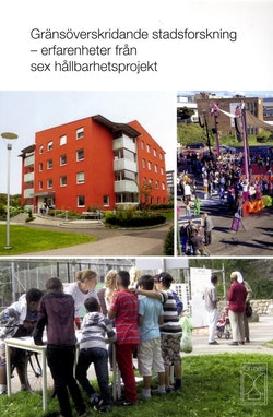 Gränsöverskridande stadsforskning : erfarenheter från sex hållbarhetsprojekt