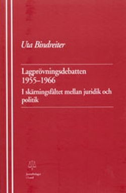 Lagprövningsdebatten 1955-1966 I skärningsfältet mellan juridik och politik