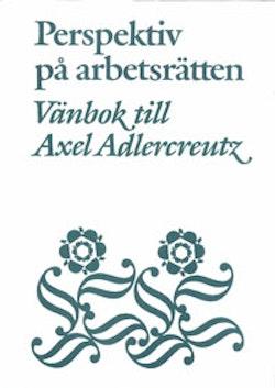 Perspektiv på arbetsrätten Vänbok till Axel Adlercreutz
