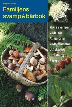 Familjens svamp & bärbok : säkra svampar, vilda bär, ätliga örter, vilda blommor, utflyktstips, utrustning, recept