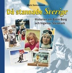 Då stannade Sverige : historierna om Björn Borg och Ingemar Stenmark