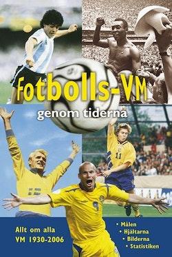 Fotbolls-VM genom tiderna : allt om alla VM 1930-2006