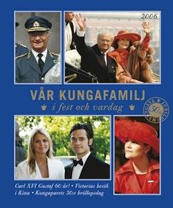Vår kungafamilj : i fest och vardag 2006