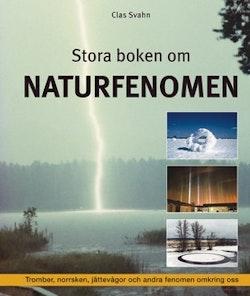 Stora boken om naturfenomen  : tromber, klotblixtar, jättevågor och andra fenomen omkring oss