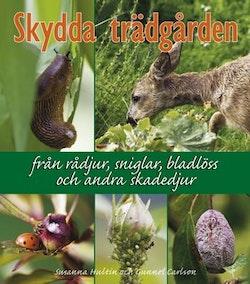 Skydda trädgården : från rådjur, sniglar, bladlöss och andra skadedjur