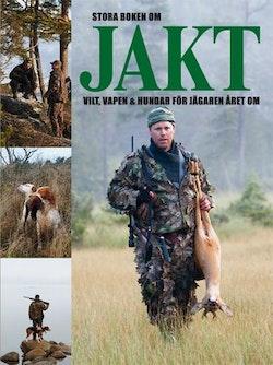 Stora boken om jakt : vilt, vapen & hundar för jägaren året om