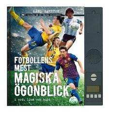 Fotbollens mest magiska ögonblick i ord, ljud och bild