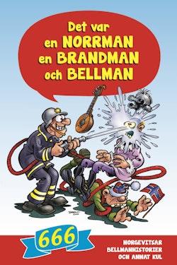Det var en norrman, en brandman och Bellman : 666 norgevitsar, bellmanhistorier och annat kul