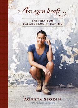 Av egen kraft : inspiration, balans, kost, träning
