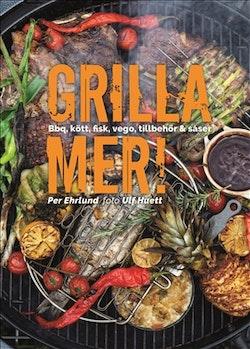 Grilla mer! : bbq, kött, fisk, vego, tillbehör & såser