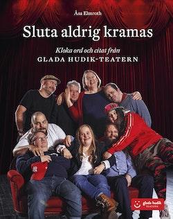 Sluta aldrig kramas : kloka ord och citat från Glada Hudik-teatern
