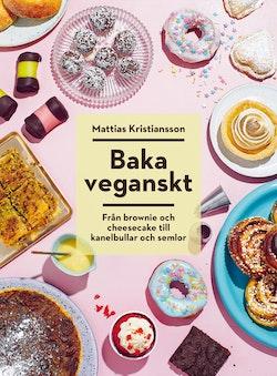Baka veganskt : från brownie och cheesecake till kanelbullar och semlor