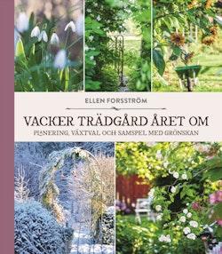Vacker trädgård året om : Plantering, växtval och samspel med grönskan