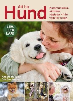 Att ha hund : Kommunicera, aktivera, vägleda – från valp till vuxen