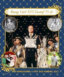 Vår kungafamilj i fest och vardag 2021 : Carl XVI Gustaf 75 år