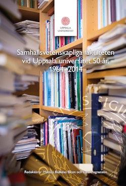 Samhällsvetenskapliga fakulteten vid Uppsala universitet 50 år : 1964-2014