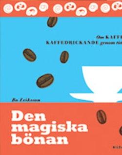 Den magiska bönan - om kaffe och kaffedrickande genom tiderna