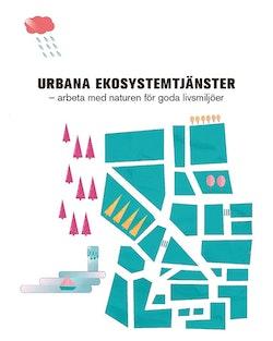 Urbana ekosystemtjänster : arbeta med naturen för goda livsmiljöer