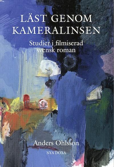 Läst genom kameralinsen : studier i filmiserad svensk roman