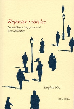 Reporter i rörelse : Lotten Ekman i dagspressen vid förra sekelskiftet