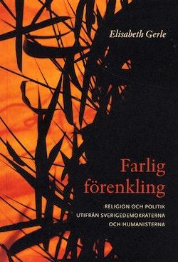 Farlig förenkling : om religion och politik utifrån Sverigedemokraterna och Humanisterna