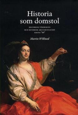 Historia som domstol : historisk värdering och retorisk argumentation kring