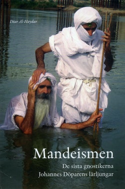 Mandeismen : de sista gnostikerna. Johannes Döparens lärljungar
