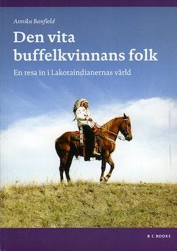 Den Vita Buffelkvinnans Folk : en resa in i Lakotaindianernas värld