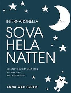 Internationella sova hela natten : så hjälper du ditt lilla barn att sova gott hela natten lång