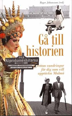 Gå till historien : tretton vandringar för dig som vill upptäcka Malmö