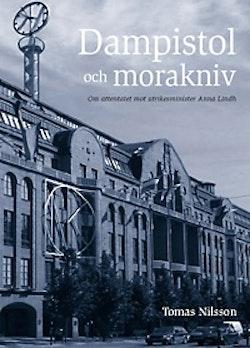 Dampistol och morakniv : om attentatet mot utrikesminister Anna Lindh