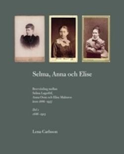 Selma, Anna och Elise : brevväxling mellan Selma Lagerlöf, Anna Oom och Elise Malmros åren 1886-1937