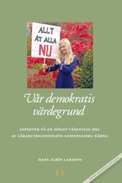Vår demokratis värdegrund : aspekter på en högst väsentlig del av lärarutbildningens gemensamma kärna