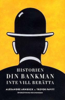 Historien din bankman inte vill berätta