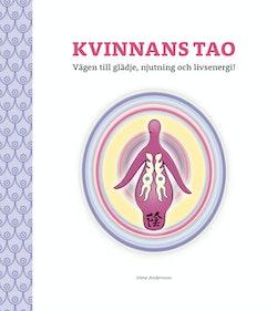 Kvinnans Tao : vägen till glädje, njutning och livsenergi! - en bok om kvinnans sexualitet och feminina essens