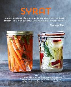 Syrat : hur du gör din egen surdeg, yoghurt, surkål, kefir, kimchi och mycket annat