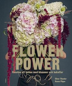 Flower power : konsten att lyckas med blommor och buketter