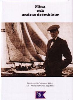 Mina och andras drömbåtar : Erik Salanders artiklar 1935-1954 om båtkonstruktion och segelbåtar